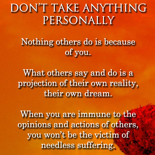 Don't take anything personally - 7-24-20104