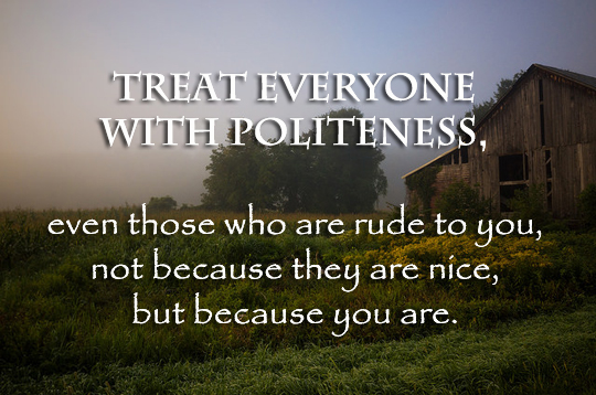 Treat Everyone With Politeness - 1-13-2015